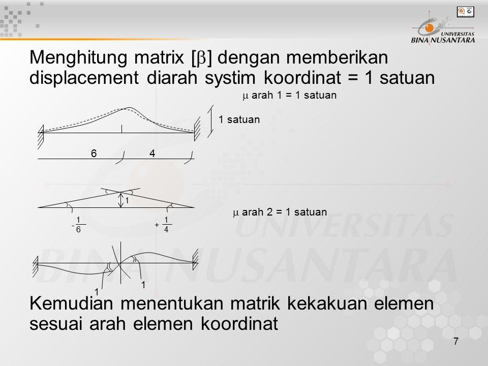 Menghitung matrix [] dengan memberikan displacement diarah systim koordinat = 1 satuan